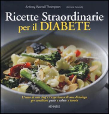 Ricette straordinarie per il diabete - Antony Worrall Thompson |
