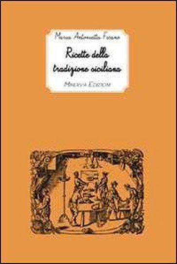 Ricette della tradizione siciliana - Maria Antonietta Ficano |