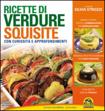 Ricette di verdure squisite. Con curiosità e appronfondimenti - Silvia Strozzi |