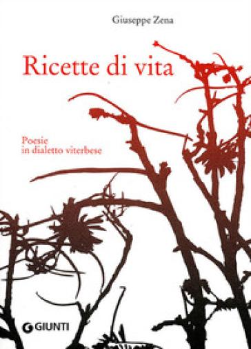 Ricette di vita. Poesie in dialetto viterbese - Giuseppe Zena |