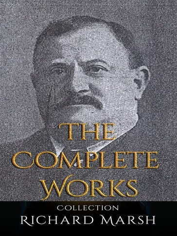 Richard Marsh: The Complete Works
