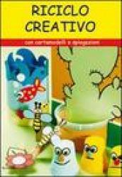 Riciclo creativo. Con cartamodelli e spiegazioni