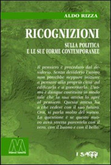 Ricognizioni sulla politica e le sue forme contemporanee - Aldo Rizza |