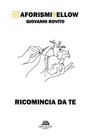 Ricomincia da te. AforismiYellow - Giovanni Rovito | Ericsfund.org