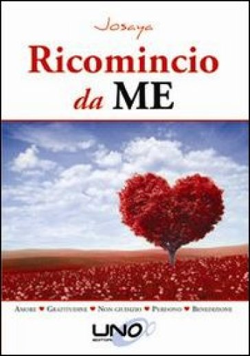 Ricomincio da me. Amore, gratitudine, non giudizio, perdono, benedizione - Josaya | Ericsfund.org