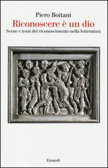 Riconoscere è un dio. Scene e temi del riconoscimento nella letteratura - Piero Boitani | Kritjur.org