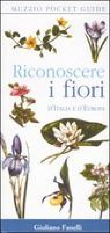 Riconoscere i fiori d'Italia e d'Europa - Giuliano Fanelli |