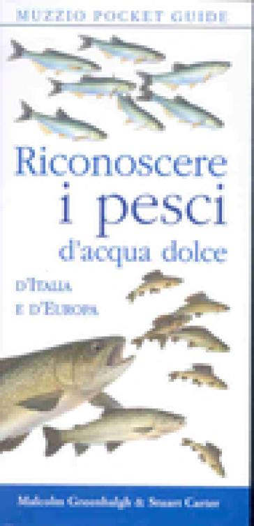 Riconoscere i pesci d'acqua dolce d'Italia e d'Europa - Malcolm Greenhalgh |