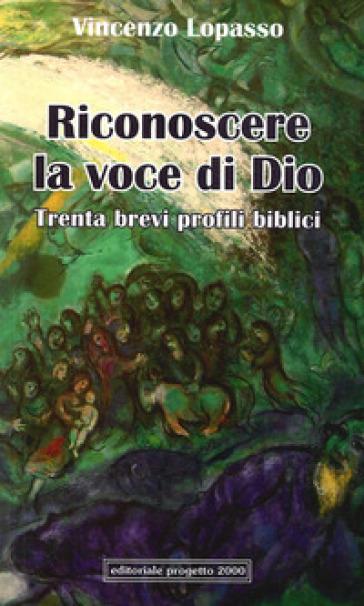 Riconoscere la voce di Dio. Trenta brevi profili biblici - Vincenzo Lopasso   Kritjur.org