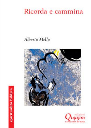Ricorda e cammina. Deuteronomio, una rilettura profetica - Alberto Mello | Thecosgala.com