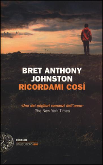 Ricordami così - Bret Anthony Johnston  