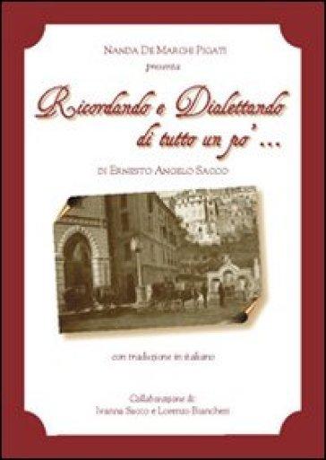 Ricordando e dialettando di tutto un po' - Ernesto A. Sacco |