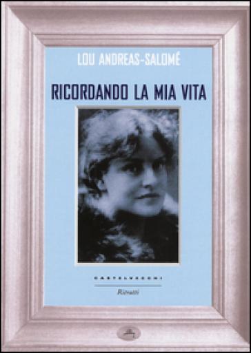 Ricordando la mia vita - Lou Andreas-Salomé |
