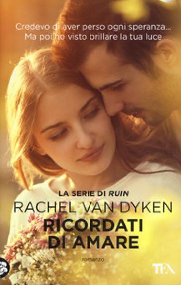 Ricordati di amare - Rachel Van Dyken   Kritjur.org