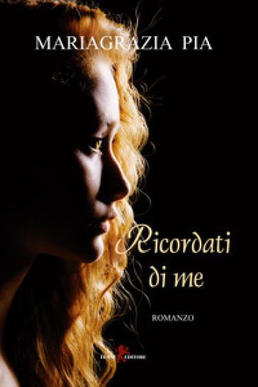 Ricordati di me - Mariagrazia Pia |