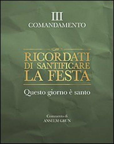 Ricordati di santificare la festa. Questo giorno è santo. III comandamento - Anselm Grun pdf epub