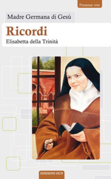 Ricordi di Elisabetta della Trinità - Germana di Gesù |