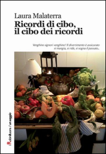 Ricordi di cibo, il cibo dei ricordi - Laura Malaterra |