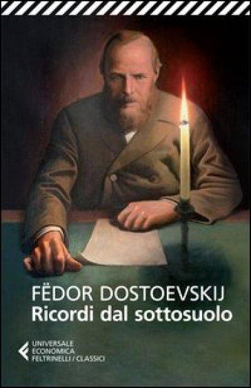 Ricordi dal sottosuolo - Fedor Michajlovic Dostoevskij  