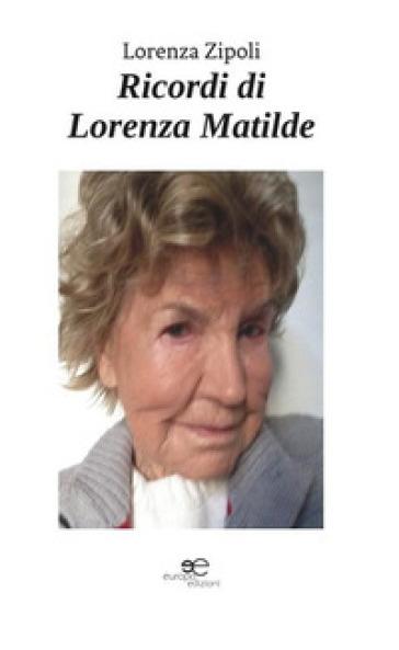Ricordi di Lorenza Matilde - Lorenza Zipoli  