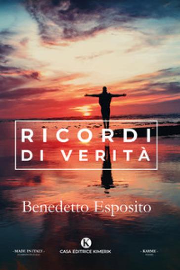 Ricordi di verità - Benedetto Esposito  
