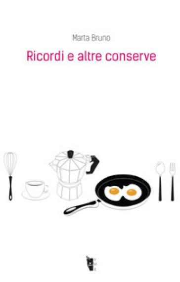 Ricordi e altre conserve - Marta Bruno | Rochesterscifianimecon.com