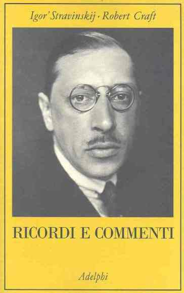 Ricordi e commenti - Igor Stravinskij | Rochesterscifianimecon.com