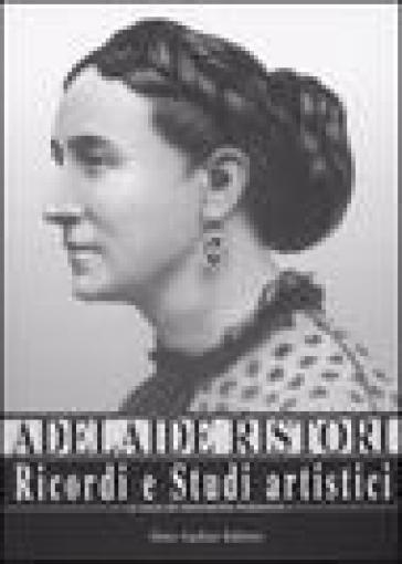 Ricordi e studi artistici - Adelaide Ristori   Rochesterscifianimecon.com
