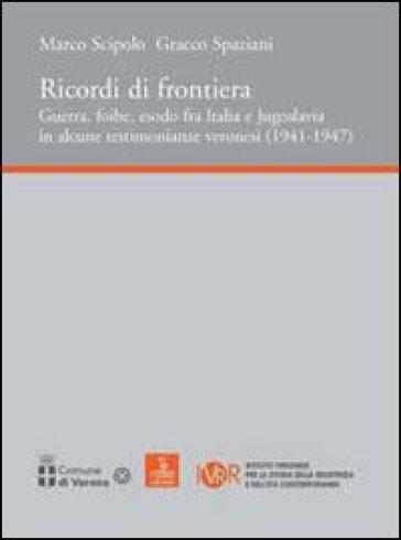 Ricordi di frontiera, guerra, foibe, esodo fra Italia e Jugoslavia in alcune testimonianze veronesi (1941-1947) - Gracco Spaziani | Kritjur.org