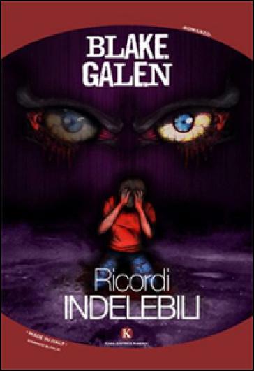 Ricordi indelebili - Blake Galen |