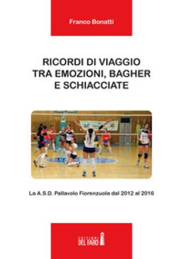 Ricordi di viaggio tra emozioni, bagher e schiacciate. La A.S.D. Pallavolo Fiorenzuola dal 2012 al 2016 - Franco Bonatti | Ericsfund.org
