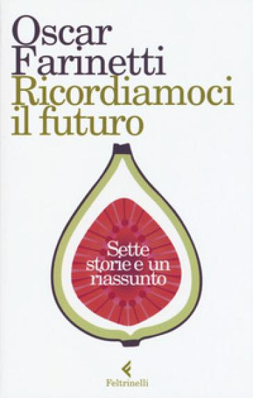 Ricordiamoci il futuro. Sette storie e un riassunto - Oscar Farinetti | Jonathanterrington.com