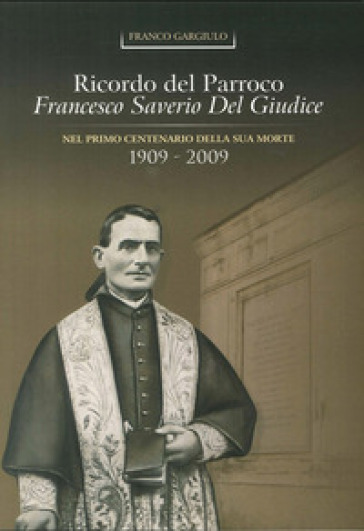 Ricordo del parroco Francesco Del Giudice nel 1° centenario della sua morte (1909-2009) - Franco Gargiulo | Kritjur.org