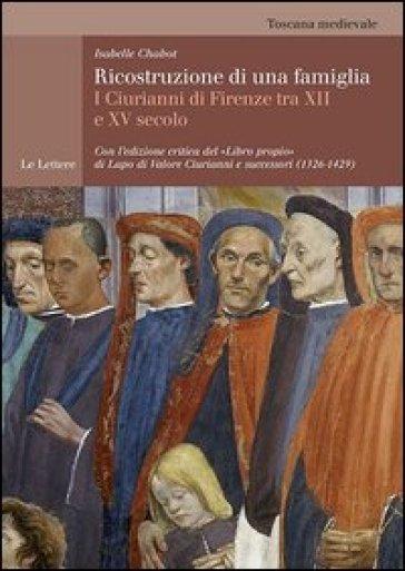 Ricostruzione di una famiglia. I Ciurianni di Firenze tra XII e XV secolo - Isabelle Chabot |