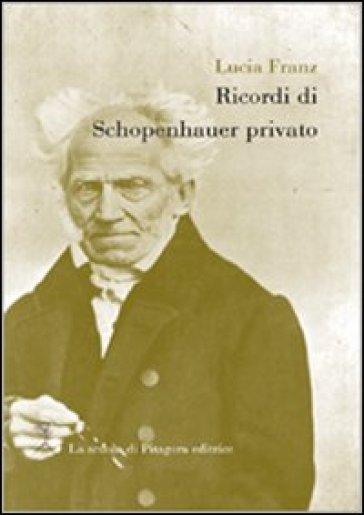 Ricrodi di Schopenhauer privato - Lucia Franz   Jonathanterrington.com