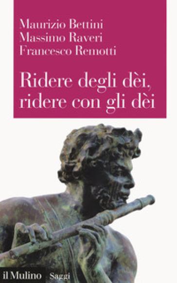 Ridere degli dèi, ridere con gli dèi. L'umorismo teologico - Maurizio Bettini | Ericsfund.org