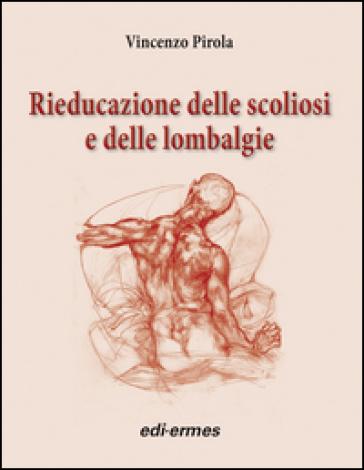 Rieducazione delle scoliosi e delle lombalgie - Vincenzo Pirola  