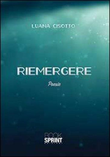 Riemergere - Luana Cisotto  
