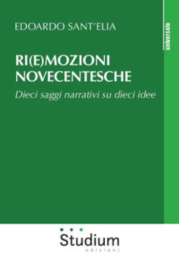 Ri(e)mozioni novecentesche. Dieci saggi narrativi su dieci idee - Edoardo Sant'Elia   Thecosgala.com