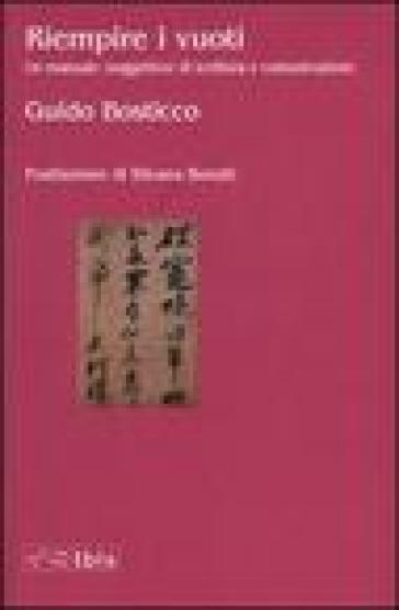 Riempire i vuoti. Un manuale (soggettivo) di scrittura e comunicazione - Guido Bosticco  