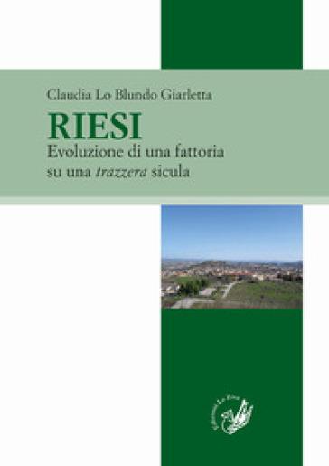 Riesi. Evoluzione di una fattoria su una trazzera sicula - Claudia Lo Blundo Giarletta  