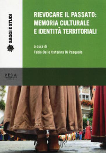 Rievocare il passato: memoria culturale e identità territoriali - F. Dei   Thecosgala.com