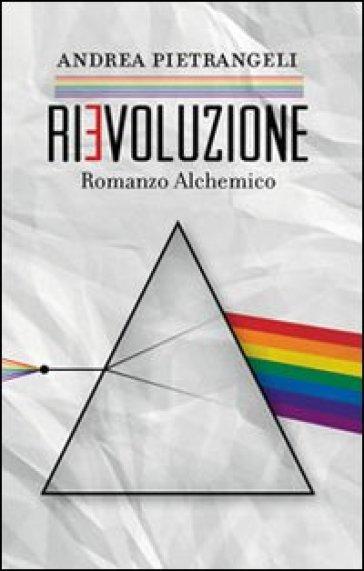 Rievoluzione. Romanzo alchemico - Andrea Pietrangeli |