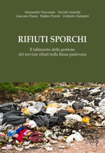 Rifiuti sporchi. Il fallimento della gestione del servizio rifiuti nella Bassa padovana - Alessandro Naccarato pdf epub