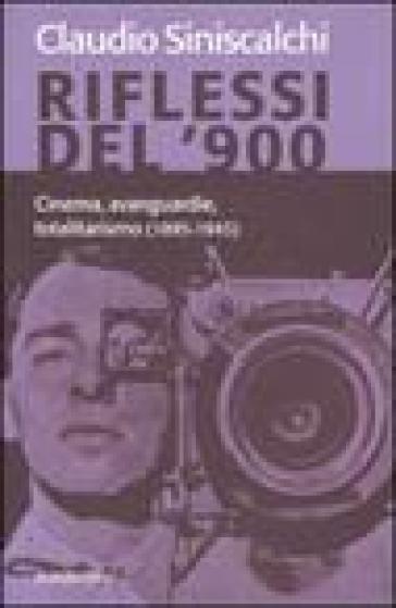 Riflessi del '900. Cinema, avanguardie e totalitarismo (1895-1945) - Claudio Siniscalchi   Jonathanterrington.com
