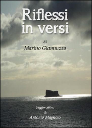 Riflessi in versi. Saggio critico di Antonio Magnolo - Marino Giannuzzo  