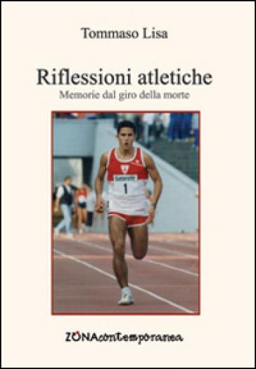 Riflessione atletiche. Memorie dal giro della morte - Tommaso Lisa |
