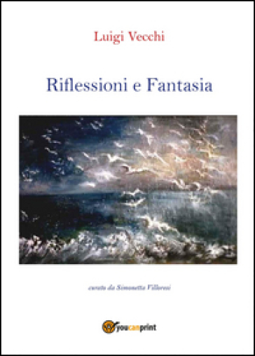 Riflessioni e fantasia - Luigi Vecchi |