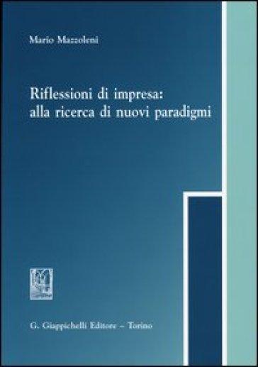 Riflessioni di impresa. Alla ricerca di nuovi paradigmi - Mario Mazzoleni   Thecosgala.com