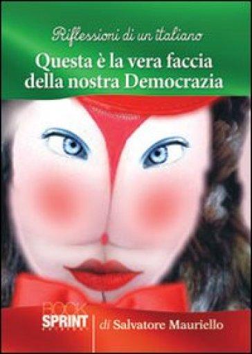 Riflessioni di un italiano questa è la faccia della nostra democrazia - Salvatore Mauriello |